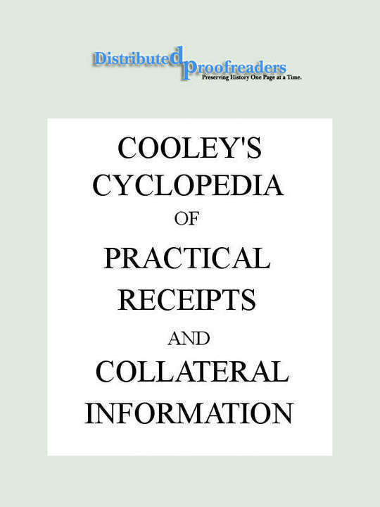 Cooley's Cyclopædia of Practical Receipts and Collateral Information in the Arts, Manufactures, Professions, and Trades..., Sixth Edition, Volume I
