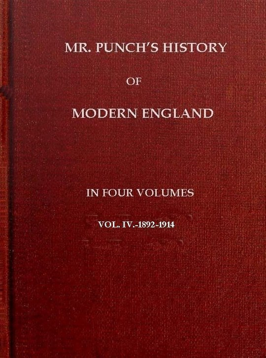 Mr. Punch's History of Modern England Vol. IV of IV.