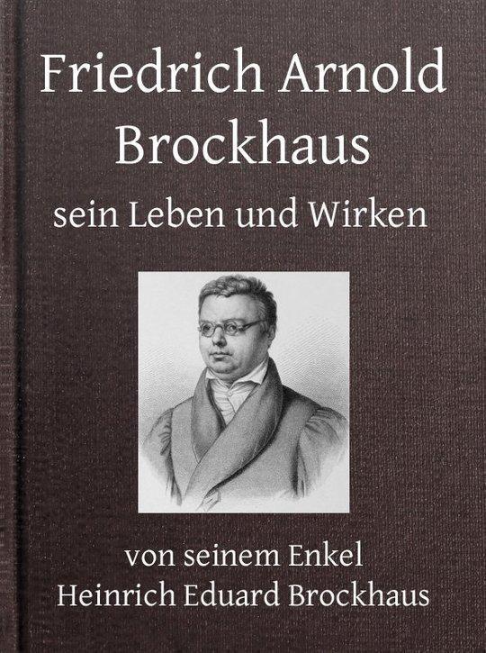 Friedrich Arnold Brockhaus - Erster Theil Sein Leben und Wirken