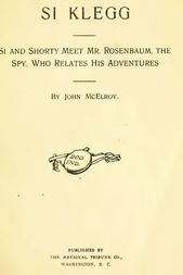 Si Klegg, Book 3 Si and Shorty Meet Mr. Rosenbaum, the Spy, Who Relates His Adventures