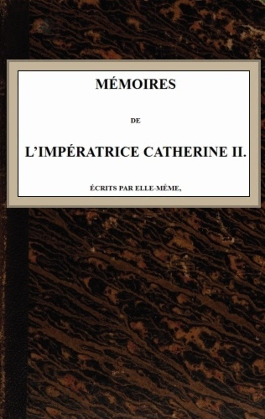 Mémoires de l'Impératrice Catherine II. Écrits par elle-même