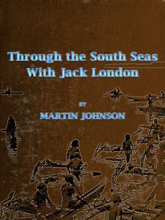 Through the South Seas with Jack London With an introduction and a postscript by Ralph D. Harrison. Numerous illustrations.