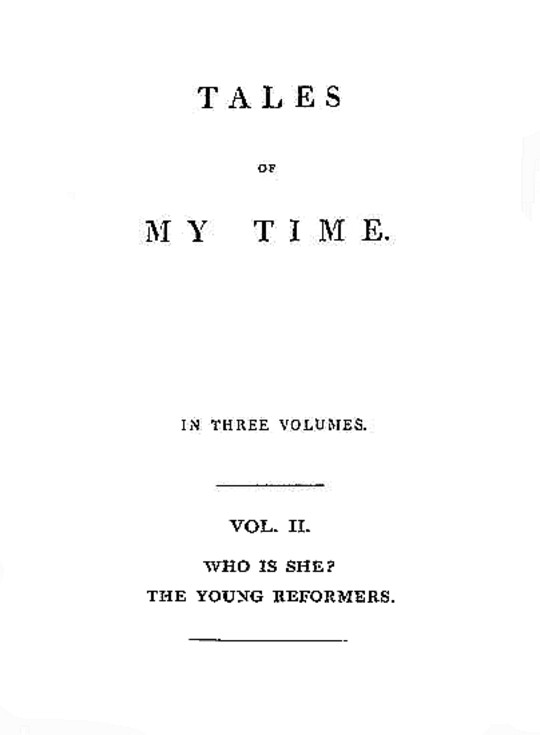 Tales of My Time, Vol. II (of 3) Who Is She; The Young Reformers