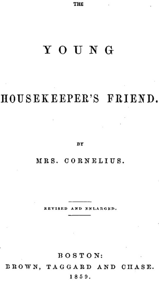 The Young Housekeeper's Friend Revised and Enlarged