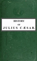 History of Julius Caesar Vol. 1 of 2