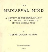 The Mediaeval Mind (Volume I of II) A History of the Development of Thought and Emotion in the Middle Ages