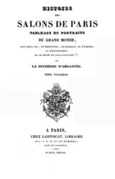 Histoire des salons de Paris (Tome 3/6) Tableaux et portraits du grand monde sous Louis XVI, Le Directoire, le Consulat et l'Empire, la Restauration et le règne de Louis-Philippe Ier