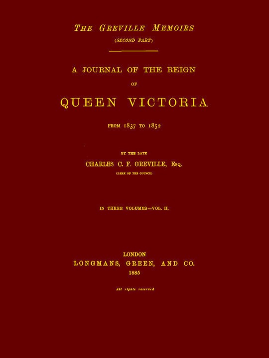 A Journal of the Reign of Queen Victoria from 1837 to 1852 (Volume 2 of 3) The Greville Memoirs (Second Part)
