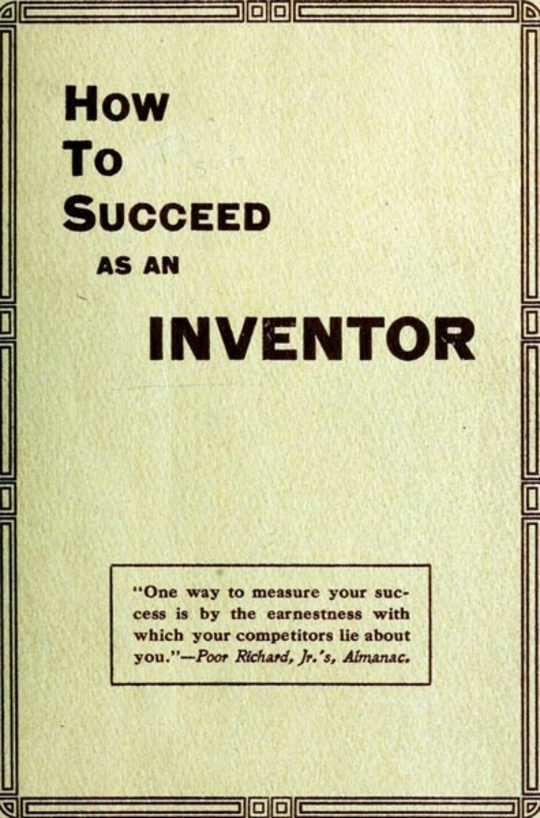 How to Succeed as an Inventor Showing the Wonderful Possibilities in the Field of Invention; &c.