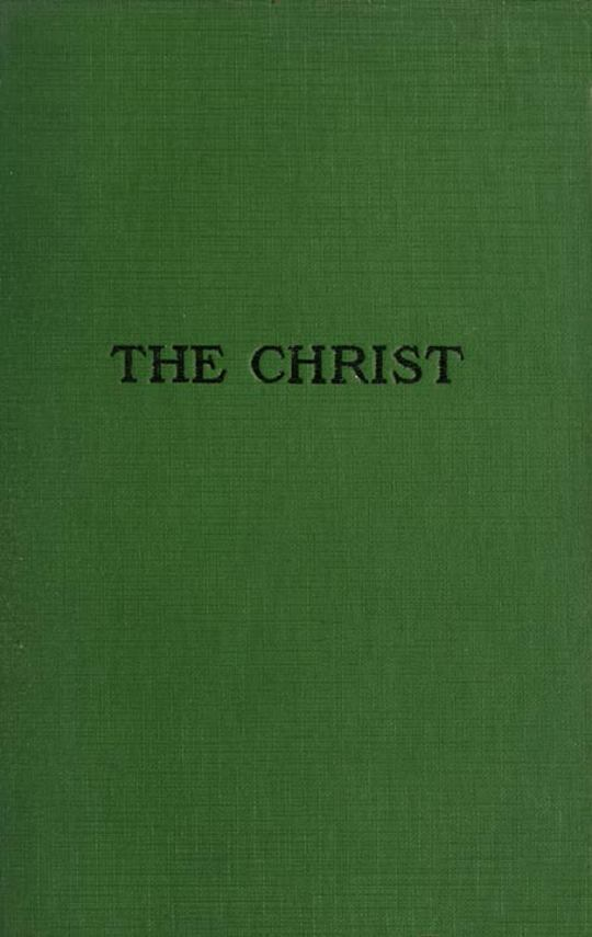The Christ A Critical Review and Analysis of the Evidences of his Existence
