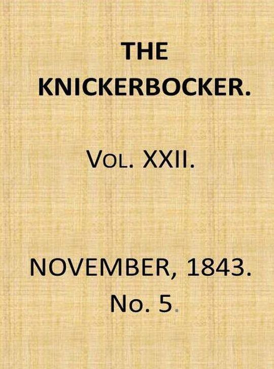 The Knickerbocker, Vol. 22, No. 5, November 1843