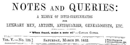 Notes and Queries, Vol. V, Number 125, March 20, 1852 A Medium of Inter-communication for Literary Men, Artists, Antiquaries, Genealogists, etc.