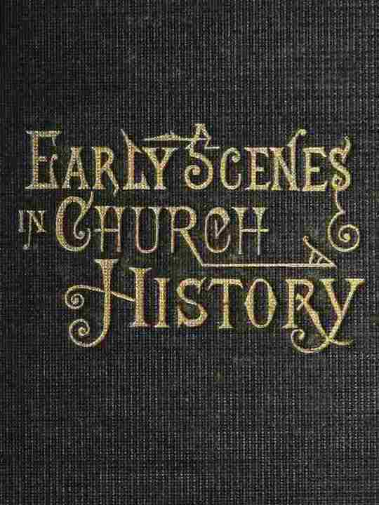 Early Scenes in Church History Eighth Book of the Faith-Promoting Series