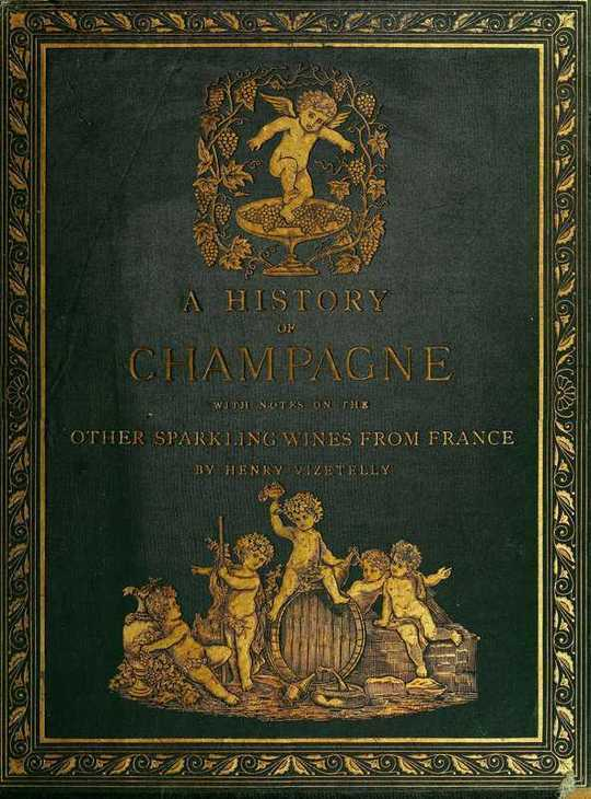 A History of Champagne With Notes on the Other Sparkling Wines of France