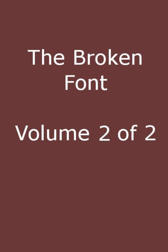 The Broken Font, Vol. 2 (of 2) A Story of the Civil War