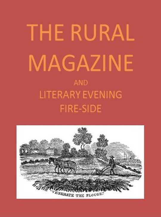 The Rural Magazine, and Literary Evening Fire-Side Vol. 1, (1820)