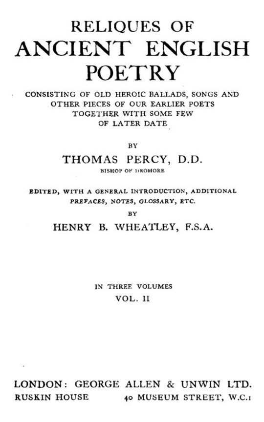 Reliques of Ancient English Poetry, Volume II (of 3) Consisting of Old Heroic Ballads, Songs and Other Pieces of Our Earlier Poets Together With Some Few of Later Date