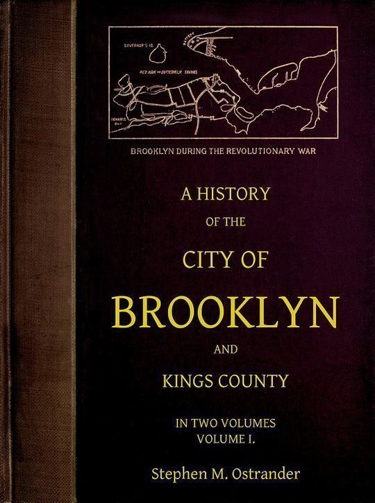A History of the City of Brooklyn and Kings County in two volumes, Volume I.