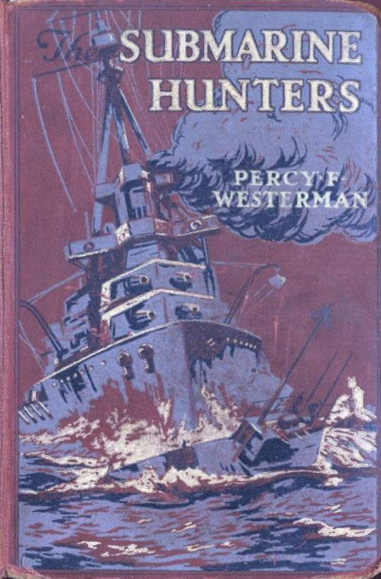 The Submarine Hunters: A Story of the Naval Patrol Work in the Great War