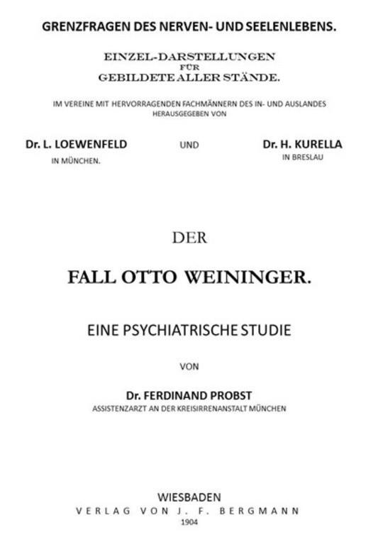 Der Fall Otto Weininger Eine psychiatrische Studie