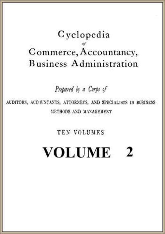 Cyclopedia of Commerce, Accountancy, Business Administration v. 2
