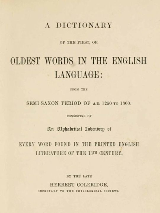 A Dictionary of the First or Oldest Words in the English Language From the Semi-Saxon Period of A.D. 1250 to 1300