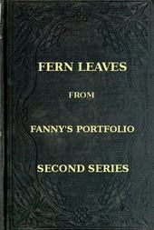 Fern Leaves from Fanny's Port-folio. Second Series