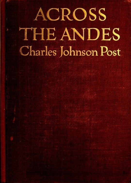 Across the Andes A Tale of Wandering Days Among the Mountains of Bolivia and the Jungles of the Upper Amazon