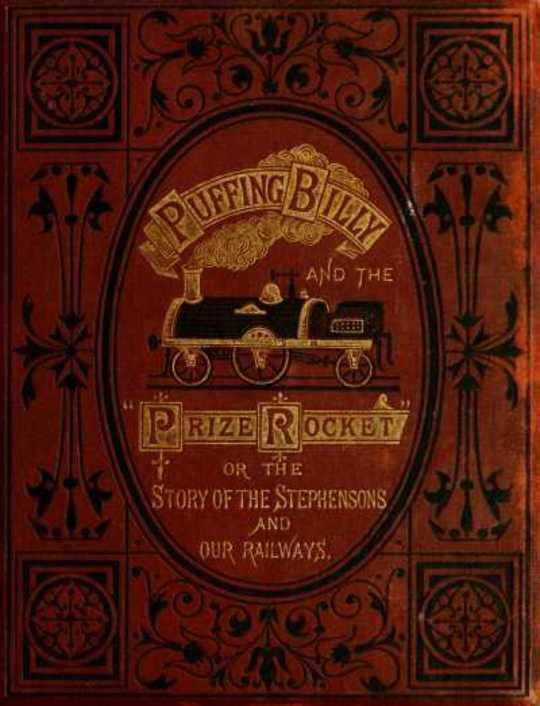 'Puffing Billy' and the Prize 'Rocket' or the story of the Stephensons and our Railways.