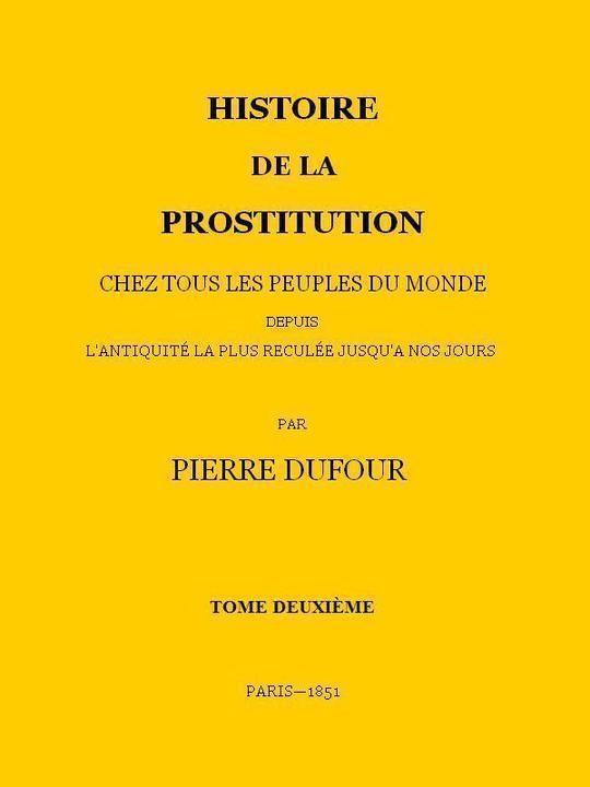 Histoire de la prostitution chez tous les peuples du monde depuis l'antiquité la plus reculée jusqu'à nos jours, tome 2/6