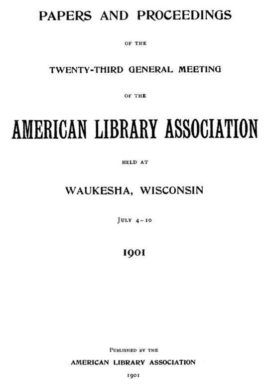Papers and Proceedings of the Twenty-Third General Meeting of the American Library Association Held at Waukesha, Wisconsin, Jul 4-10, 1901