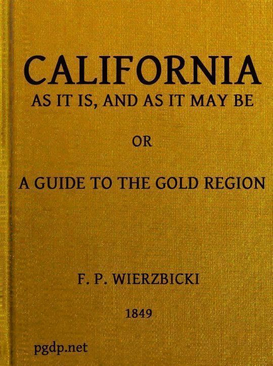 California As It Is and As It May Be A Guide To The Gold Region