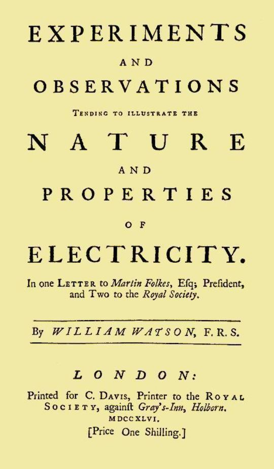 Experiments and Observations Tending to Illustrate the Nature and Properties of Electricity In One Letter to Martin Folkes, Esq; President, and Two to the Royal Society