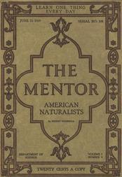 The Mentor: American Naturalists, Vol. 7, Num. 9, Serial No. 181, June 15, 1919