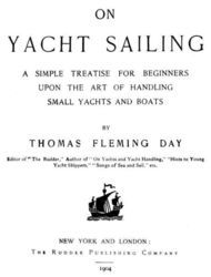 On Yacht Sailing A simple Treatise for Beginners upon the Art of Handling Small Yachts and Boats