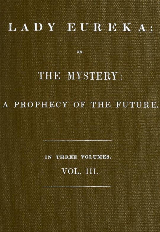 Lady Eureka, Volume 3 or, The Mystery: A Prophecy of the Future