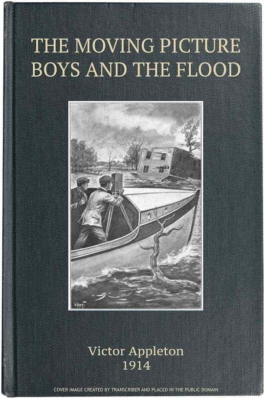 The Moving Picture Boys and the Flood Perilous Days on the Mississippi