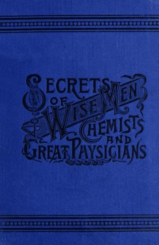 Secrets of Wise Men, Chemists and Great Physicians