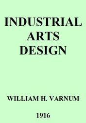 Industrial Arts Design A Textbook of Practical Methods for Students, Teachers, and Craftsmen