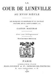 La Cour de Lunéville au XVIIIe siècle Les marquises de Boufflers et du Châtelet, Voltaire, Devau, Saint-Lambert, etc.