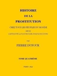 Histoire de la prostitution chez tous les peuples du monde depuis l'antiquité la plus reculée jusqu'à nos jours, tome 4/6