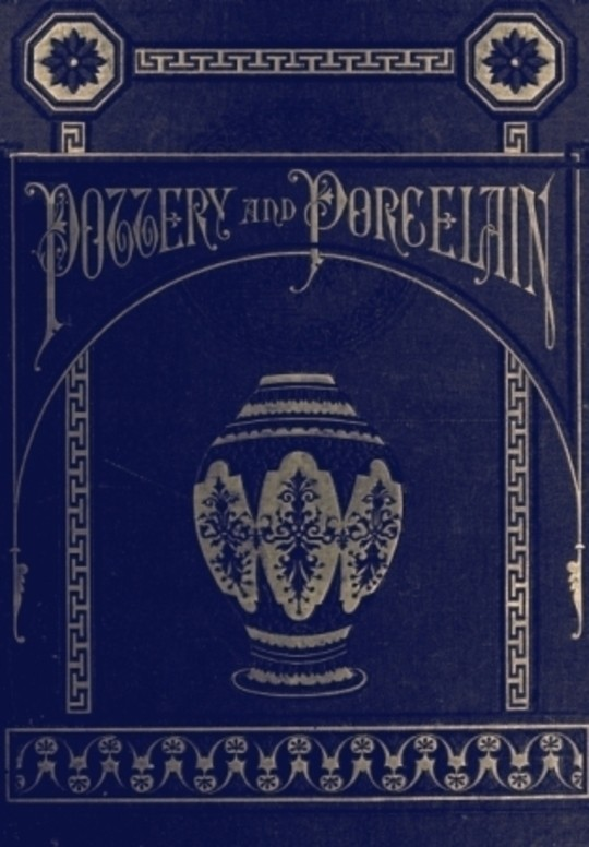 Pottery and Porcelain, from early times down to the Philadelphia exhibition of 1876