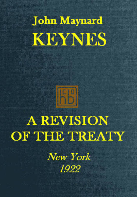 A Revision of the Treaty Being a Sequel of The Economic Consequence of the Peace