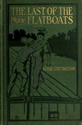 The Last of the Flatboats A Story of The Mississippi and its Interesting Family of Rivers