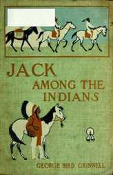 Jack Among the Indians A Boy's Summer on the Buffalo Plains