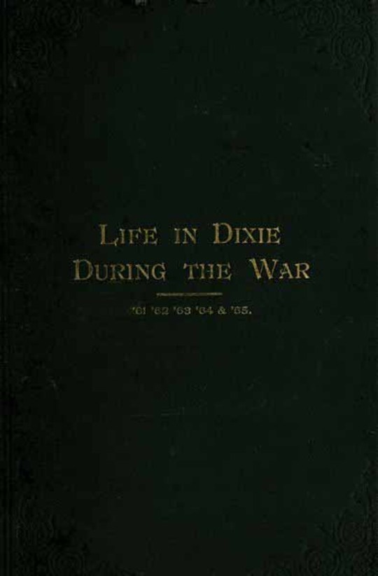 Life in Dixie during the War 1861-1862-1863-1864-1865