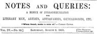 Notes and Queries, Vol. IV, Number 92, August 2, 1851 A Medium of Inter-communication for Literary Men, Artists, Antiquaries, Genealogists, etc.