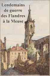 Lendemains de Guerre des Flandres à la Meuse