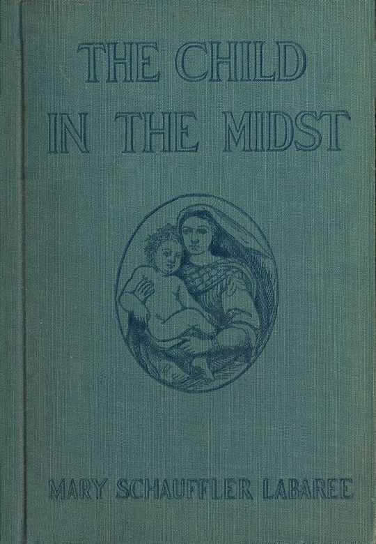The Child in the Midst A Comparative Study of Child Welfare in Christian and Non-Christian Lands