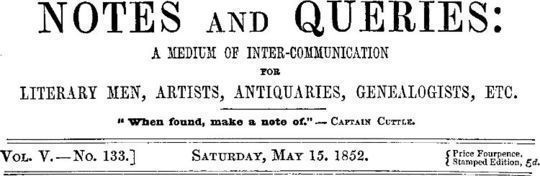 Notes and Queries, Vol. V, Number 133, May 15, 1852 A Medium of Inter-communication for Literary Men, Artists, Antiquaries, Genealogists, etc.